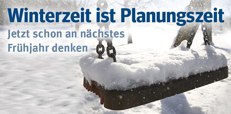 Winterzeit ist Planungszeit - Jetzt schon an nächstes Frühjahr denken